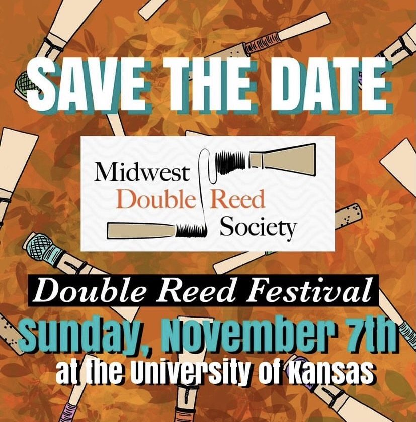 SAVE THE DATE! Midwest Double Reed Society Double Reed Restival. Sunday, November 7th, 2021, at the University of Kansas
